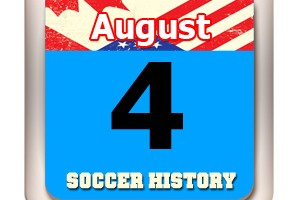 THIS DAY IN SOCCER HISTORY AUGUST 4
