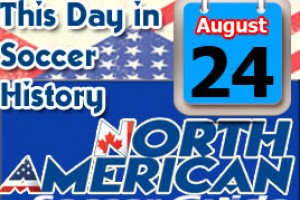 THIS DAY IN SOCCER HISTORY AUGUST 24