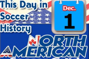 THIS DAY IN SOCCER HISTORY DECEMBER 1
