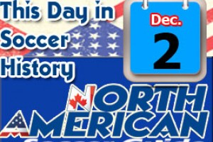 THIS DAY IN SOCCER HISTORY DECEMBER 2