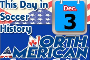 THIS DAY IN SOCCER HISTORY DECEMBER 3