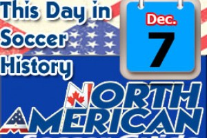 THIS DAY IN SOCCER HISTORY DECEMBER 7