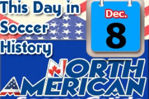 THIS DAY IN SOCCER HISTORY DECEMBER 8