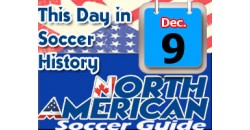 THIS DAY IN SOCCER HISTORY DECEMBER 9