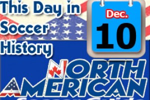 THIS DAY IN SOCCER HISTORY DECEMBER 10