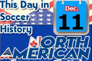 THIS DAY IN SOCCER HISTORY DECEMBER 11