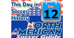 THIS DAY IN SOCCER HISTORY DECEMBER 12