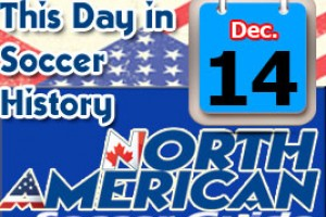 THIS DAY IN SOCCER HISTORY DECEMBER 14