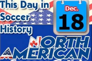 THIS DAY IN SOCCER HISTORY DECEMBER 18