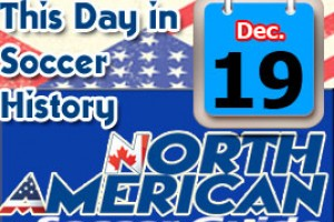 THIS DAY IN SOCCER HISTORY DECEMBER 19