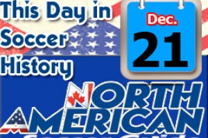THIS DAY IN SOCCER HISTORY DECEMBER 21