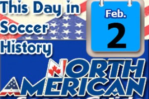 THIS DAY IN SOCCER HISTORY FEBRUARY 2