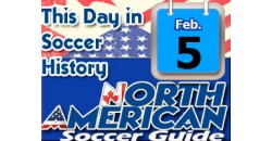 THIS DAY IN SOCCER HISTORY FEBRUARY 5