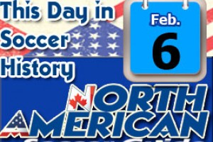 THIS DAY IN SOCCER HISTORY FEBRUARY 6