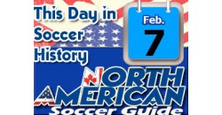 THIS DAY IN SOCCER HISTORY FEBRUARY 7