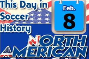 THIS DAY IN SOCCER HISTORY FEBRUARY 8