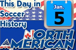 THIS DAY IN SOCCER HISTORY JANUARY 5