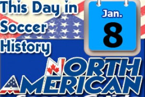 THIS DAY IN SOCCER HISTORY JANUARY 8