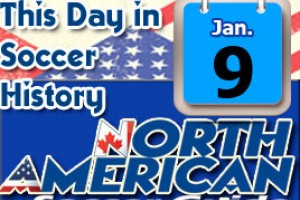 THIS DAY IN SOCCER HISTORY JANUARY 9