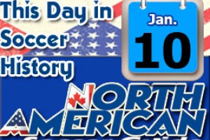 THIS DAY IN SOCCER HISTORY JANUARY 10