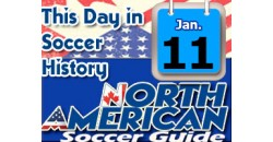 THIS DAY IN SOCCER HISTORY JANUARY 11
