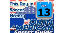THIS DAY IN SOCCER HISTORY JANUARY 13