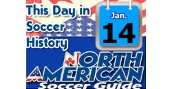 THIS DAY IN SOCCER HISTORY JANUARY 14