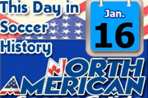 THIS DAY IN SOCCER HISTORY JANUARY 16