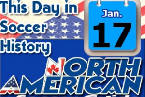 THIS DAY IN SOCCER HISTORY JANUARY 17