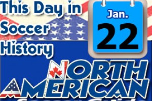 THIS DAY IN SOCCER HISTORY JANUARY 22