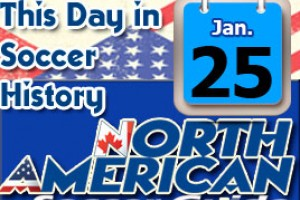 THIS DAY IN SOCCER HISTORY JANUARY 25