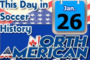 THIS DAY IN SOCCER HISTORY JANUARY 26