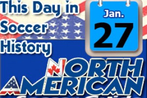 THIS DAY IN SOCCER HISTORY JANUARY 27