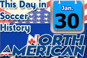 THIS DAY IN SOCCER HISTORY JANUARY 30