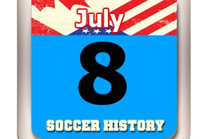 THIS DAY IN SOCCER HISTORY JULY 8