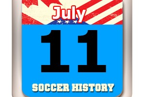 THIS DAY IN SOCCER HISTORY JULY 11