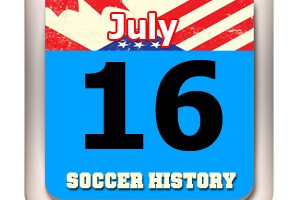 THIS DAY IN SOCCER HISTORY JULY 16