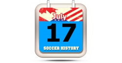 THIS DAY IN SOCCER HISTORY JULY 17