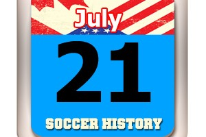 THIS DAY IN SOCCER HISTORY JULY 21