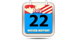 THIS DAY IN SOCCER HISTORY JULY 22