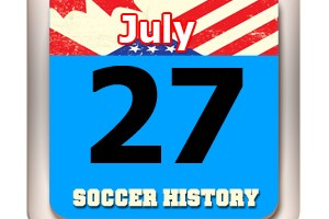 THIS DAY IN SOCCER HISTORY JULY 27