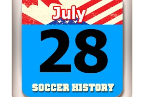 THIS DAY IN SOCCER HISTORY JULY 28