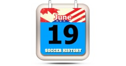 THIS DAY IN SOCCER HISTORY JUNE 19