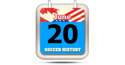 THIS DAY IN SOCCER HISTORY JUNE 20