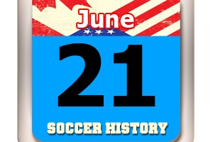 THIS DAY IN SOCCER HISTORY JUNE 21