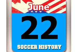 THIS DAY IN SOCCER HISTORY JUNE 22