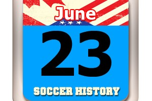 THIS DAY IN SOCCER HISTORY JUNE 23