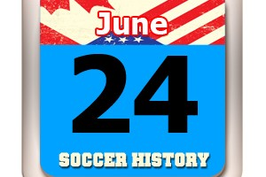 THIS DAY IN SOCCER HISTORY JUNE 24