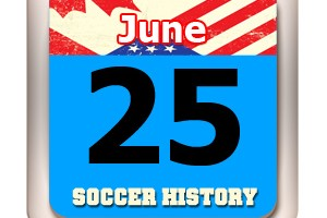 THIS DAY IN SOCCER HISTORY JUNE 25