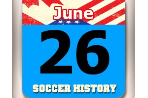 THIS DAY IN SOCCER HISTORY JUNE 26